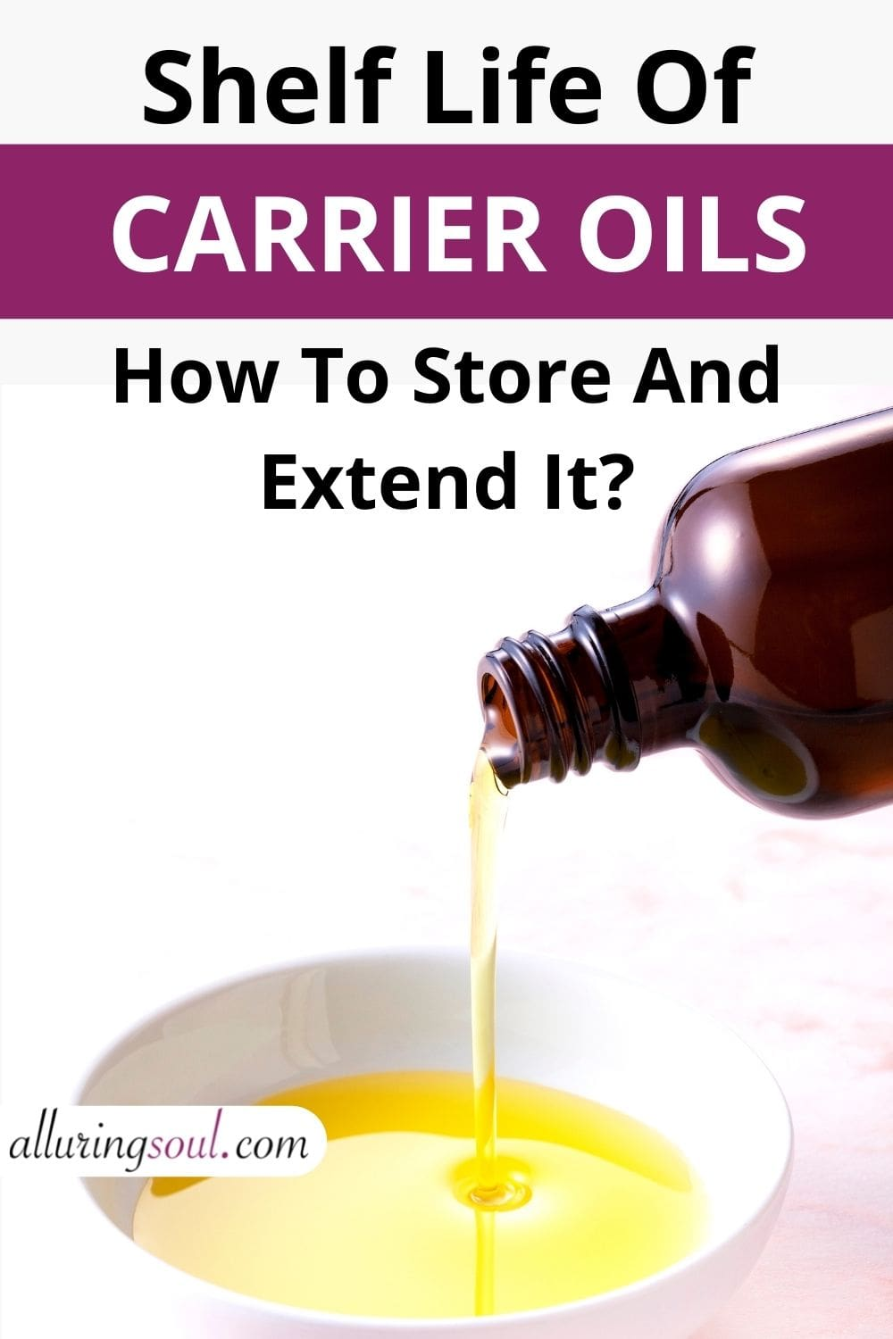Shelf Life Of Carrier Oils (And How To Store And Extend It?)