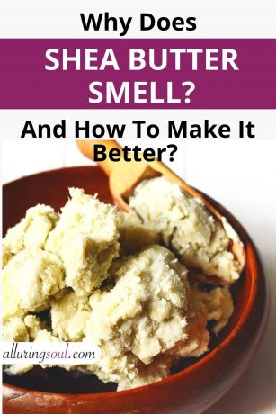 Why Does Shea Butter Smell? (And How To Make It Better?)